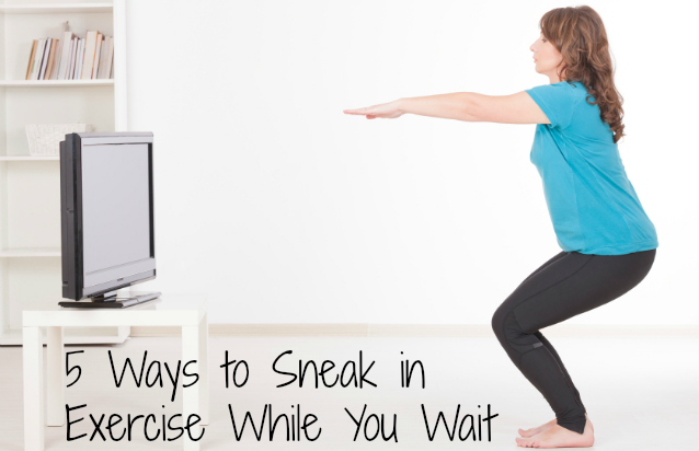 Exercise While You Wait